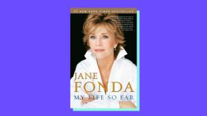 """""""My Life So Far"""" by Jane Fonda"""