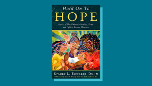 """""""Hold Onto Hope: Stories of Black Women's Fertility, Faith, and Fight to Become Mommies"""" by Stacey L. Edwards-Dunn"""