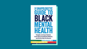 """The Unapologetic Guide to Black Mental Health"" by Rheeda Walker, Ph.D."