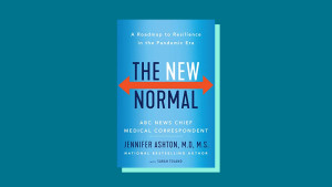 """""""The New Normal: A Roadmap to Resilience in the Pandemic Era"""" by Jennifer Ashton, M.D., M.S."""