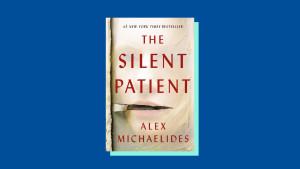 """""""The Silent Patient"""" by Alex Michaelides"""