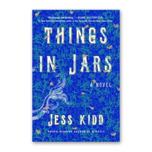 """Things in Jars"" by Jess Kidd"