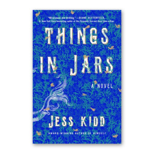 """Things in Jars"" by Jess Kidd"
