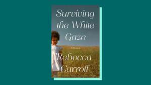 """Surviving the White Gaze"" by Rebecca Carroll"