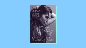 """Love, Loss, and What We Ate"" by Padma Lakshmi"