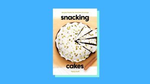 """""""Snacking Cakes: Simple Treats for Anytime Cravings"""" by Yossy Arefi"""