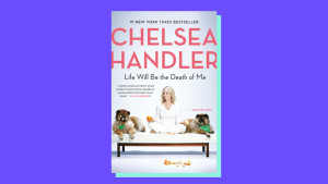 """Life Will Be the Death of Me"" by Chelsea Handler"