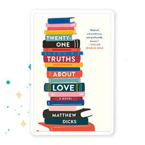 """Twenty-One Truths About Love"" Matthew Dicks"