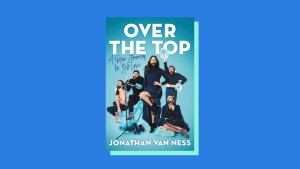 """""""Over the Top"""" by Jonathan Van Ness"""