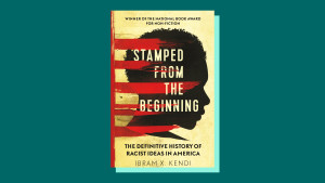 """Stamped from the Beginning: The Definitive History of Racist Ideas in America"" by Ibram X. Kendi"
