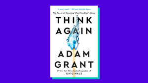 """Think Again"" by Adam Grant"