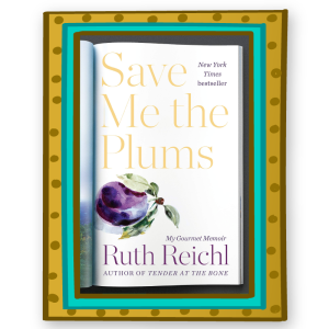 """""""Save Me the Plums"""" by Ruth Reichl"""