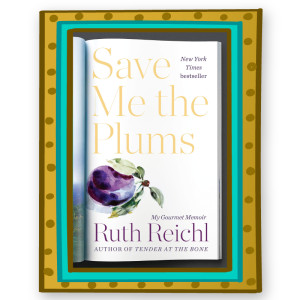 """Save Me the Plums"" by Ruth Reichl"