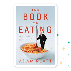 """""""The Book of Eating: Adventures in Professional Gluttony"""" by Adam Platt"""