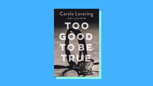 """""""Too Good to Be True"""" by Carola Lovering"""