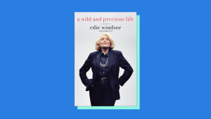"""""""A Wild and Precious Life"""" by Edie Windsor with Joshua Lyon"""