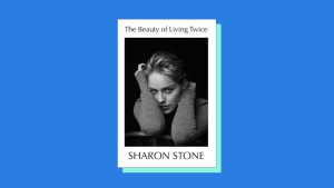 """""""The Beauty of Living Twice"""" by Sharon Stone"""