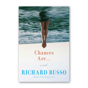 """""""Chances Are"""" by Richard Russo"""