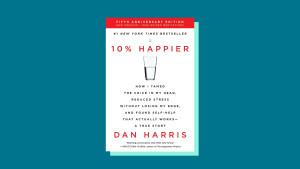 """""""10% Happier"""" by Dan Harris"""