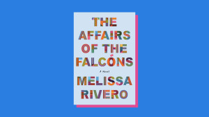 """""""The Affairs of the Falcóns"""" by Melissa Rivero"""