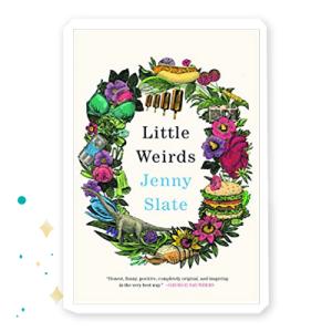 """""""Little Weirds"""" by Jenny Slate"""