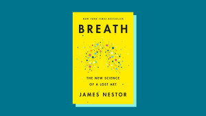 """""""Breath: The New Science of a Lost Art"""" by James Nestor"""