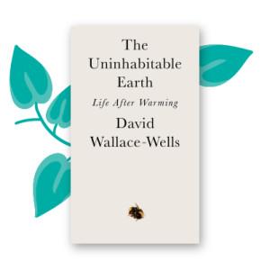 """The Uninhabitable Earth"" by David Wallace-Wells"
