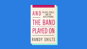 """""""And the Band Played On"""" by Randy Shilts"""