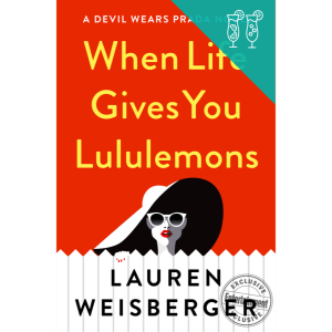 When Life Gives You Lululemons_Lauren Weisberger