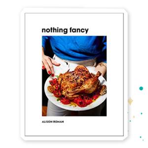 """""""Nothing Fancy"""" by Alison Roman"""