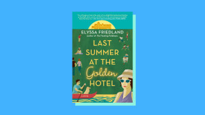 """""""Last Summer at the Golden Hotel"""" by Elyssa Friedland"""