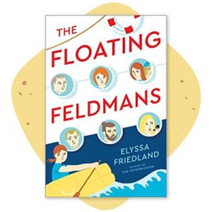 """The Floating Feldmans"" Elyssa Friedland"