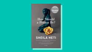 """How Should A Person Be?"" by Sheila Heti"