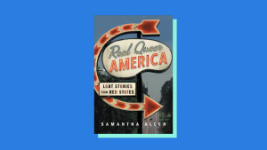 """""""Real Queer America"""" by Samantha Allen"""
