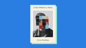 """""""A Year Without a Name"""" by Cyrus Dunham"""