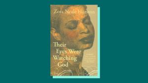 """Their Eyes Were Watching God"" by Zora Neale Hurston"