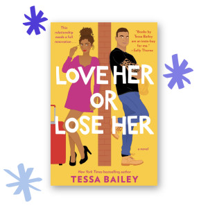 """Love Her or Lose Her"" by Tessa Bailey"