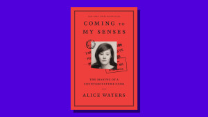"""""""Coming to My Senses"""" by Alice Waters"""
