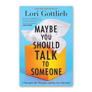 """""""Maybe You Should Talk to Someone"""" by Lori Gottlieb"""
