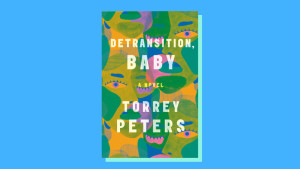 """""""Detransition, Baby"""" by Torrey Peters"""
