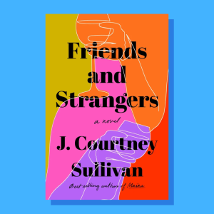 """""""Friends and Strangers"""" by J. Courtney Sullivan"""