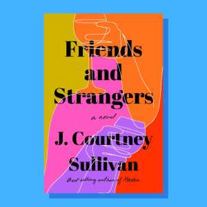 """Friends and Strangers"" by J. Courtney Sullivan"