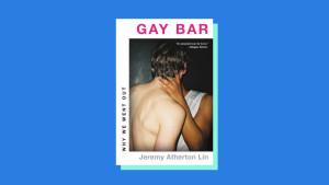 """Gay Bar"" by Jeremy Atherton Lin"