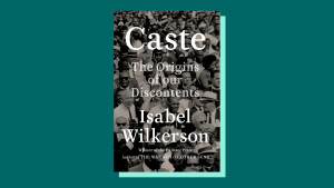 """Caste: The Origins of Our Discontents"" by Isabel Wilkerson"