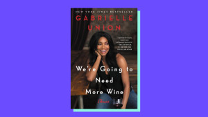 """We're Going to Need More Wine"" by Gabrielle Union"