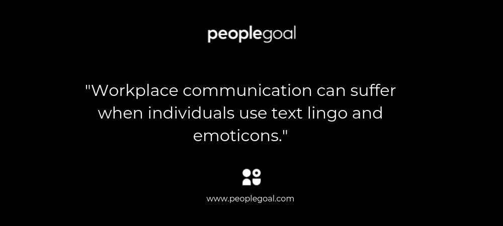 Workplace communication can suffer when individuals use text lingo and emoticons.