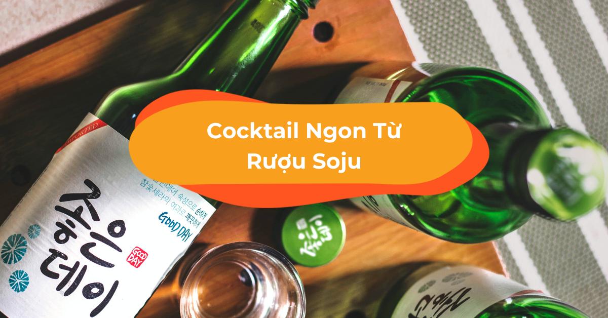 cocktail ruou soju 10 Đồ Uống Mùa Hè Nổi Tiếng Của Các Quốc Gia Trên Thế Giới