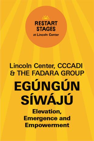 Restart Stages at Lincoln Center: Egúngún Síwájú: Elevation, Emergence and Empowerment
