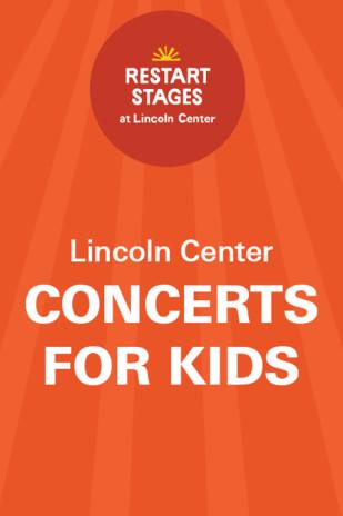 Restart Stages at Lincoln Center: Concerts for Kids,Coming Together