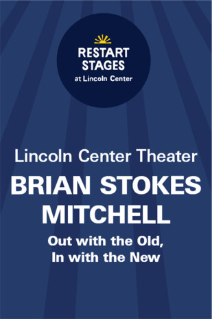Restart Stages at Lincoln Center: Brian Stokes Mitchell: Out with the Old, In with the New